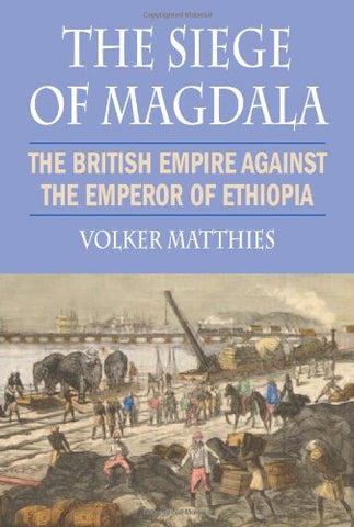 The Siege of Magdala: The British Empire Against the Emperor of Ethiopia