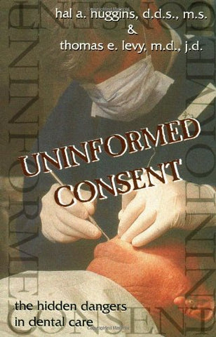 Uninformed Consent: Hidden Dangers in Dental Care