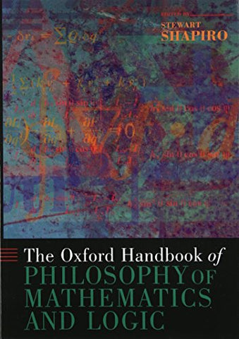 The Oxford Handbook of Philosophy of Mathematics and Logic (Oxford Handbooks)