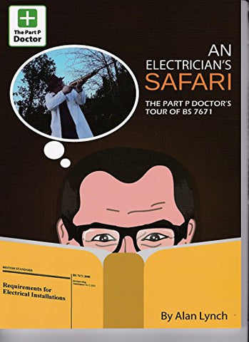 An Electrician's Safari - The Part P Doctor's Tour of BS7671