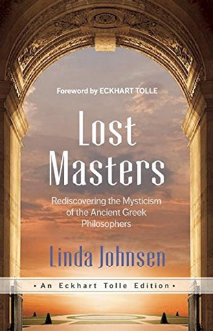 Lost Masters: Rediscovering the Mysticism of the Ancient Greek Philosophers (Eckhart Tolle Edition)
