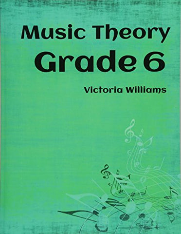 Grade Six Music Theory: for ABRSM Candidates: Volume 6 (MyMusicTheory Complete Courses)