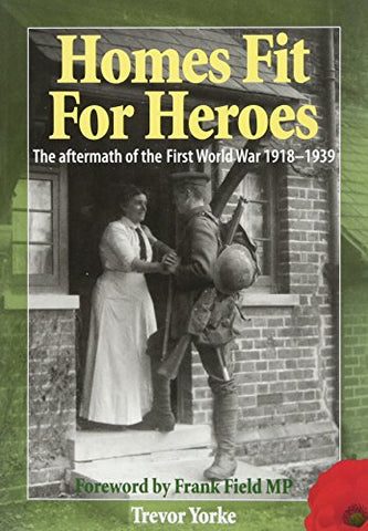 Homes Fit For Heroes: The Aftermath of the First World War 1918-1939 (WW1 History)