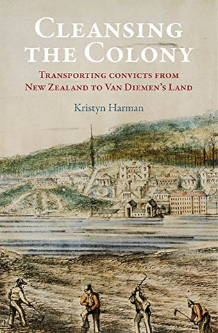 Cleansing the Colony: Transporting Convicts from New Zealand to Van Diemens Land