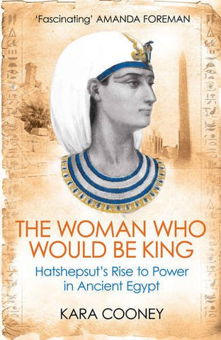 The Woman Who Would be King: Hatshepsuts Rise to Power in Ancient Egypt
