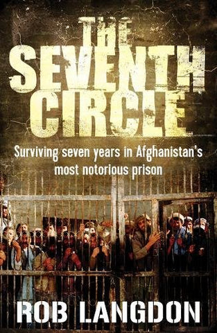 The Seventh Circle: Surviving Seven Years in Afghanistan's Most Notorious Prison