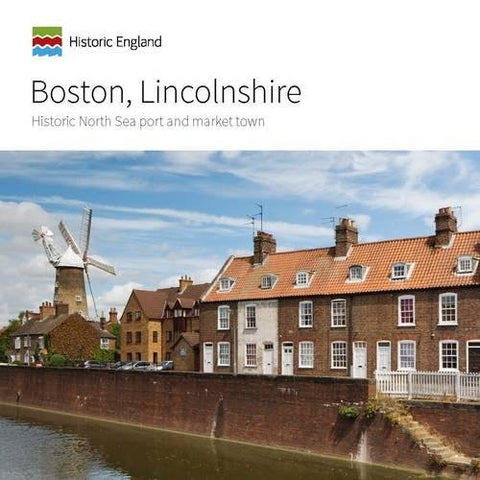 Boston, Lincolnshire: Historic North Sea port and market town (Informed Conservation)