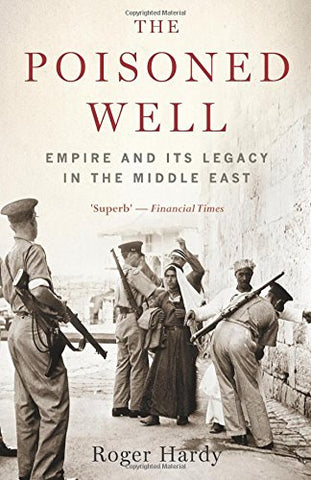 The Poisoned Well: Empire and its Legacy in the Middle East (Short History)