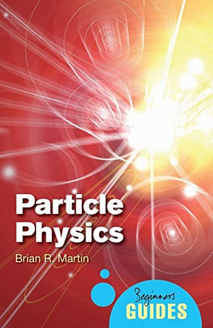 Particle Physics: A Beginner's Guide (Beginner's Guides)