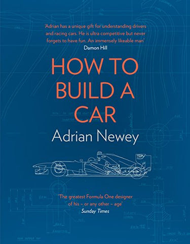 How to Build a Car: The Autobiography of the Worlds Greatest Formula 1 Designer