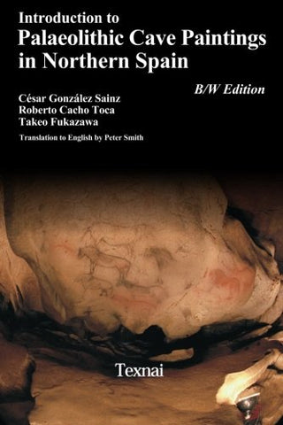Introduction to Plaeolithic Cave Paintings in Northern Spain: Volume 4 (Palaeolithic Cave Arts in Northern Spain)