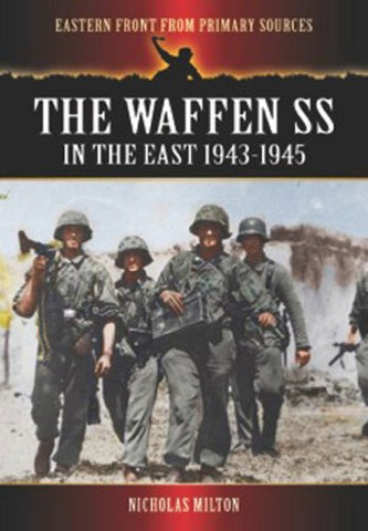 The Waffen SS in the East: 1943-1945 (Eastern Front from Primary Sources)