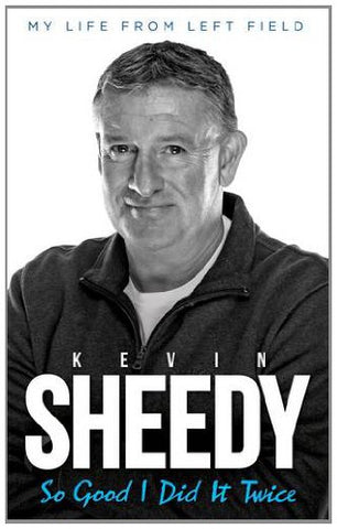 So Good I Did it Twice: Kevin Sheedy My Life from Left Field