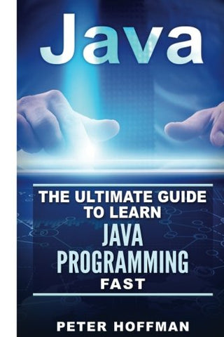 Java: The Ultimate Guide to Learn Java and SQL Programming  (Programming, Java, Database, Java for dummies, coding books, java programming): Volume 4 ... Programming, Developers, Coding, CSS, PHP)