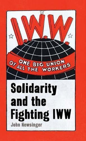 One Big Union of All the Workers Solidarity and the Fighting IWW