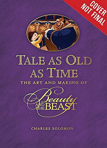 Tale as old as Time The Art and Making of Beauty and the Beast (Disney Editions Deluxe (Film))