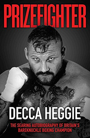 Prizefighter: The Searing Autobiography of Britain's Bare Knuckle Boxing Champion