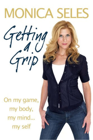 Getting a Grip: On My Game, My Body, My Mind. My Self