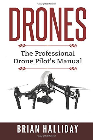 Drones: The Professional Drone Pilot's Manual: Volume 1