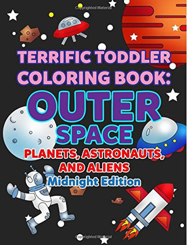 Coloring Books for Toddlers: Outer Space Planets, Astronauts, and Aliens Midnight Edition: Space Coloring Book for Kids to Color for Early Childhood ... Volume 8 (My First Toddler Coloring Books)
