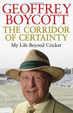 The Corridor of Certainty: My Life Beyond Cricket