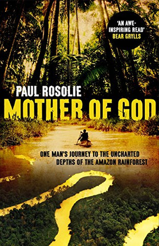 Mother of God: One mans journey to the uncharted depths of the Amazon rainforest