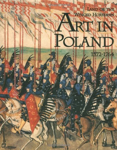 The Land of the Winged Horsemen: Art in Poland 1572-1764