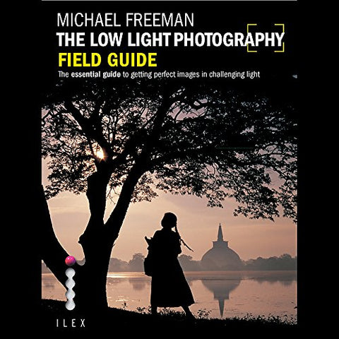 The Low Light Photography Field Guide (Photographer's Field Guide)