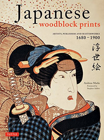 Japanese Woodblock Prints: Artists, Publishers, and Masterworks: 1680-1900
