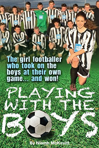 Playing With The Boys: The Girl Footballer Who Took on the Boys at their Own Game