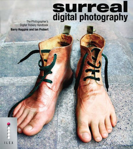 Surreal Digital Photography - The Photographer's Digital Trickery Handbook