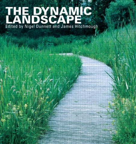The Dynamic Landscape: Design, Ecology and Management of Naturalistic Urban Planting