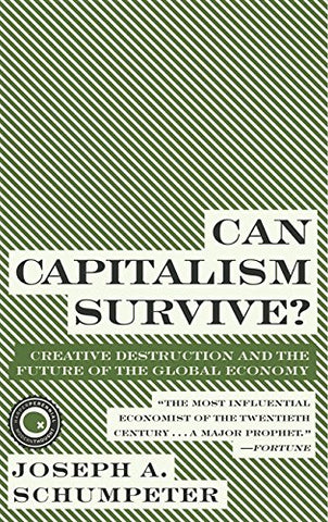Can Capitalism Survive?: Creative Destruction and the Future of the Glob