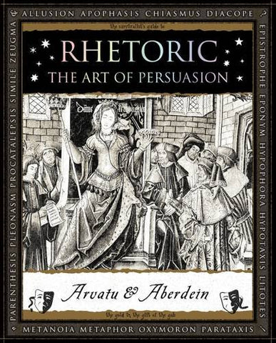 Rhetoric: The Art of Persuasion (Wooden Books)