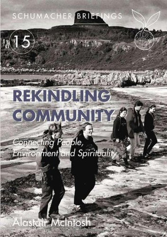 Rekindling Community: Connecting People, Environment and Spirituality (Schumacher Briefing)