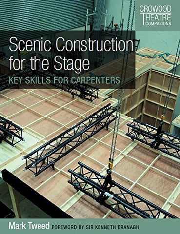 Scenic Construction for the Stage: Key Skills for Carpenters (Crowood Theatre Companions)