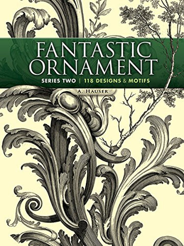 Fantastic Ornament, Series Two: 118 Designs and Motifs (Dover Pictorial Archive)