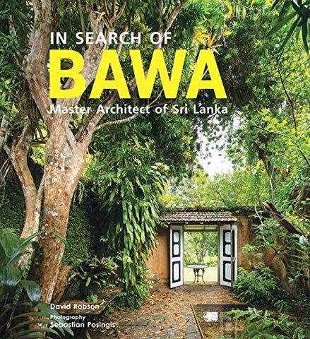 In Search of BAWA: Master Architect of Sri Lanka