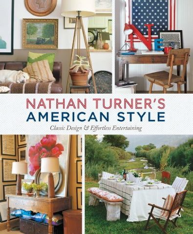 Nathan Turner's American Style: Classic Design and Effortless Entertaining: Design and Entertaining for Everyday