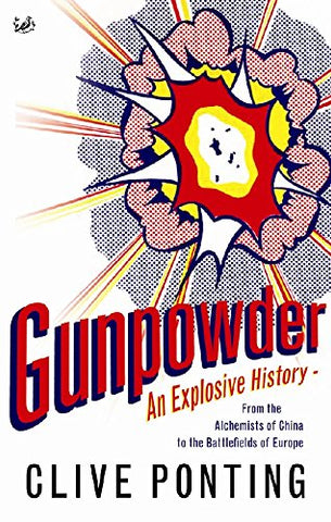 Gunpowder: An Explosive History - from the Alchemists of China to the Battlefields of Europe
