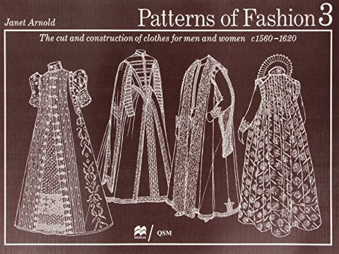 Patterns of Fashion: C1560-1620: 1560-1620 v. 3