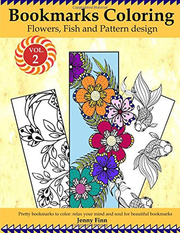 Bookmarks Coloring: Flowers, Fish and Pattern Design Vol.2: Pretty bookmarks to color: relax your mind and soul for beautiful bookmarks: Volume 2