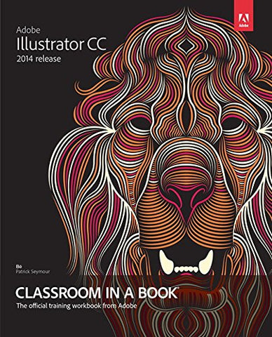 Adobe Illustrator CC Classroom in a Book (2014 release) (Classroom in a Book (Adobe))