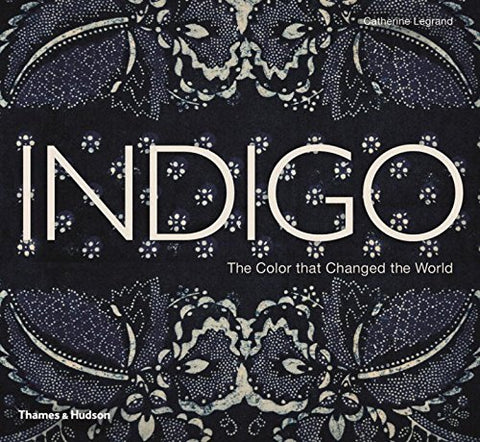 Indigo: The Colour that Changed the World