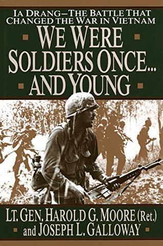 We Were Soldiers Once.and Young: Ia Drang : the Battle That Changed the War in Vietnam