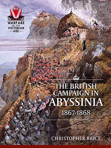 The British Campaign In Abyssinia, 1867-1868 (Warfare in the Victorian Age)