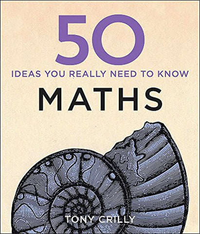 50 Maths Ideas You Really Need to Know (50 Ideas You Really Need to Know series)