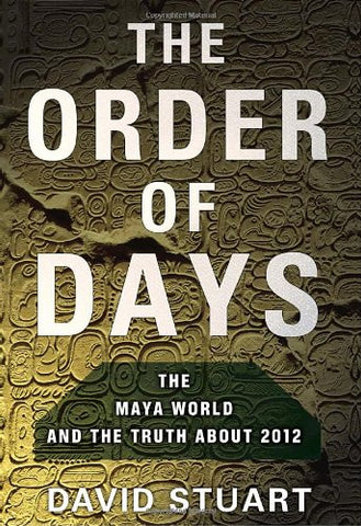 The Order of Days: The Mayan World and the Truth about 2012