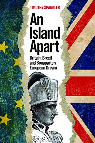 An Island Apart: Britain, Brexit, and Bonaparte's European Dream