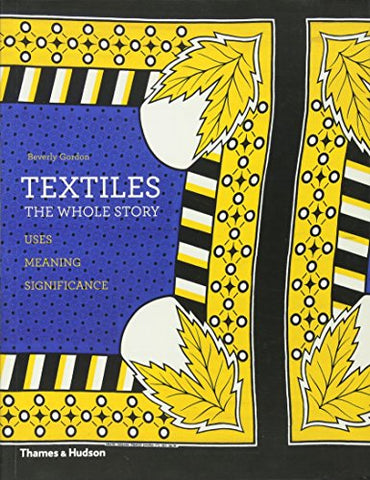 Textiles: The Whole Story: Uses  Meanings  Significance
